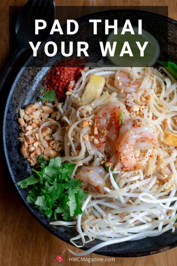 Pad Thai Your Way is a classic Thailand Street food that can be made easily at home with fresh vegetables, stir fried flat rice noodles, shrimp, tofu, fresh bean sprouts, aromatics and a delicious traditional sauce made just the way you like it. #thai #padthai #streetfood #noodleswithoutborders #noodles #asian #thaifood #tamarind #wok #glutenfree / https://www.hwcmagazine.com