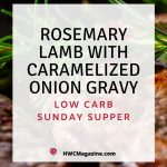 Rosemary Lamb with Caramelized Onion Gravy / https://www.hwcmagazine.com
