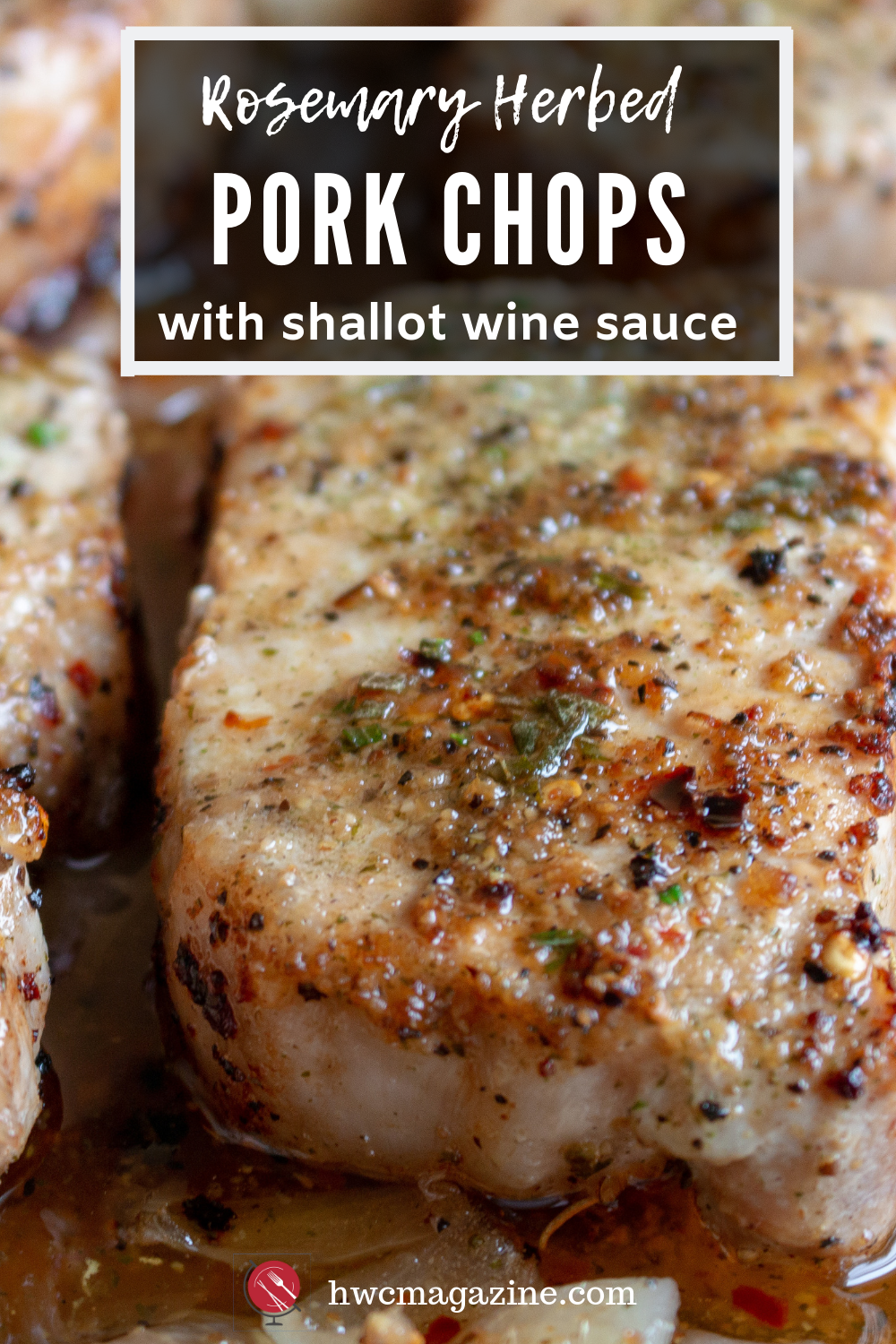 Rosemary Herbed Pork Chops with Shallot Wine Sauce / https://www.hwcmagazine.com