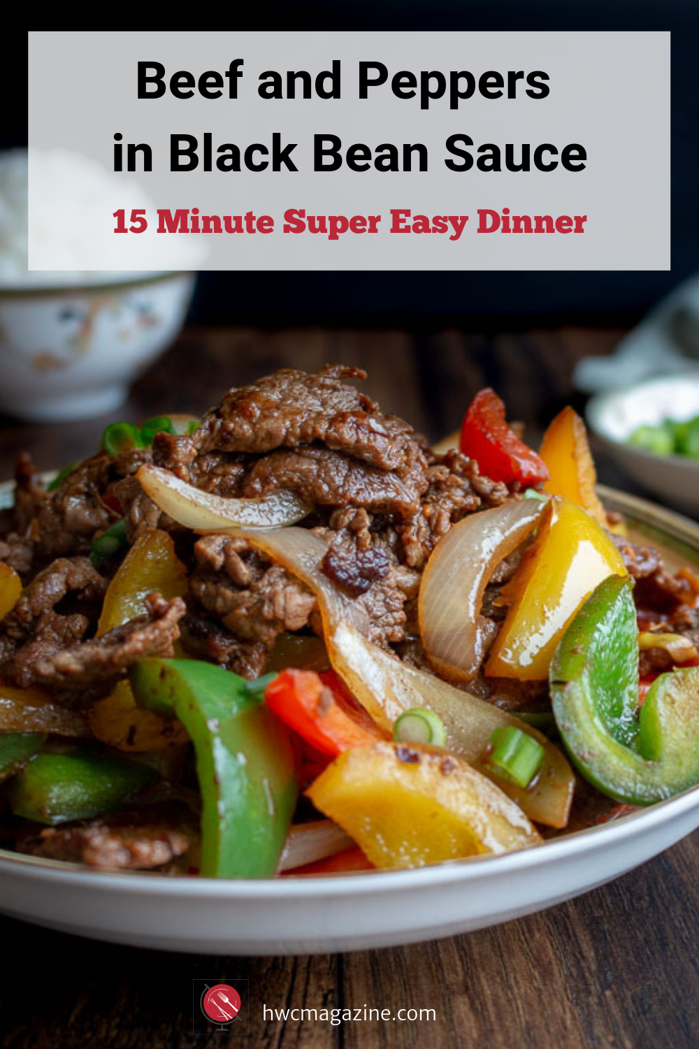 Beef and Peppers in Black Bean Sauce is spicy Chinese recipe with tender melt in your mouth beef that can be on your table, including rice, in about 15 minutes. #chinese #easyrecipe #asian #beef #peppers #blackbeansauce #stirfry #hwcmagazine / https://www.hwcmagazine.com