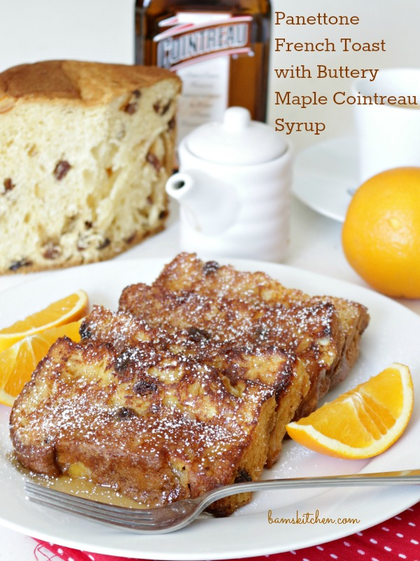 Panettone French Toast with Buttery Maple Cointreau Syrup- Healthy World Cuisine