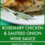 Rosemary Chicken and Sautéed Onion Wine Sauce / https://www.hwcmagazine.com