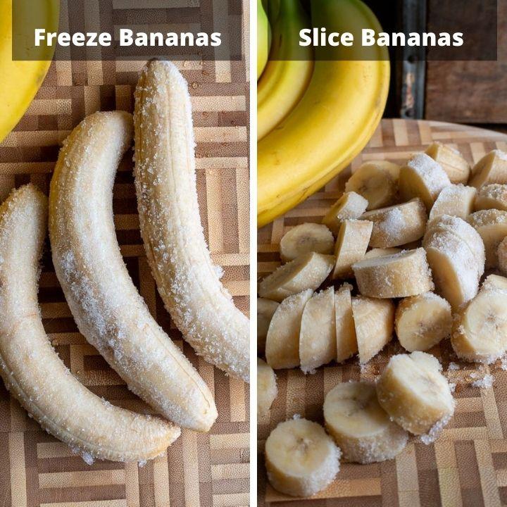 Step 1 freeze bananas and slice bananas