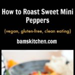 How to Roast Sweet Mini Peppers / https://www.hwcmagazine.com
