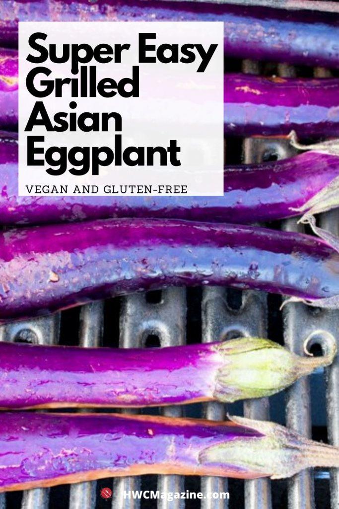Super Easy Grilled Asian Eggplant / https://www.hwcmagazine.com