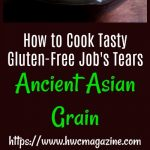 How to Cook Tasty Gluten-Free Job Tears / https://www.hwcmagazine.com