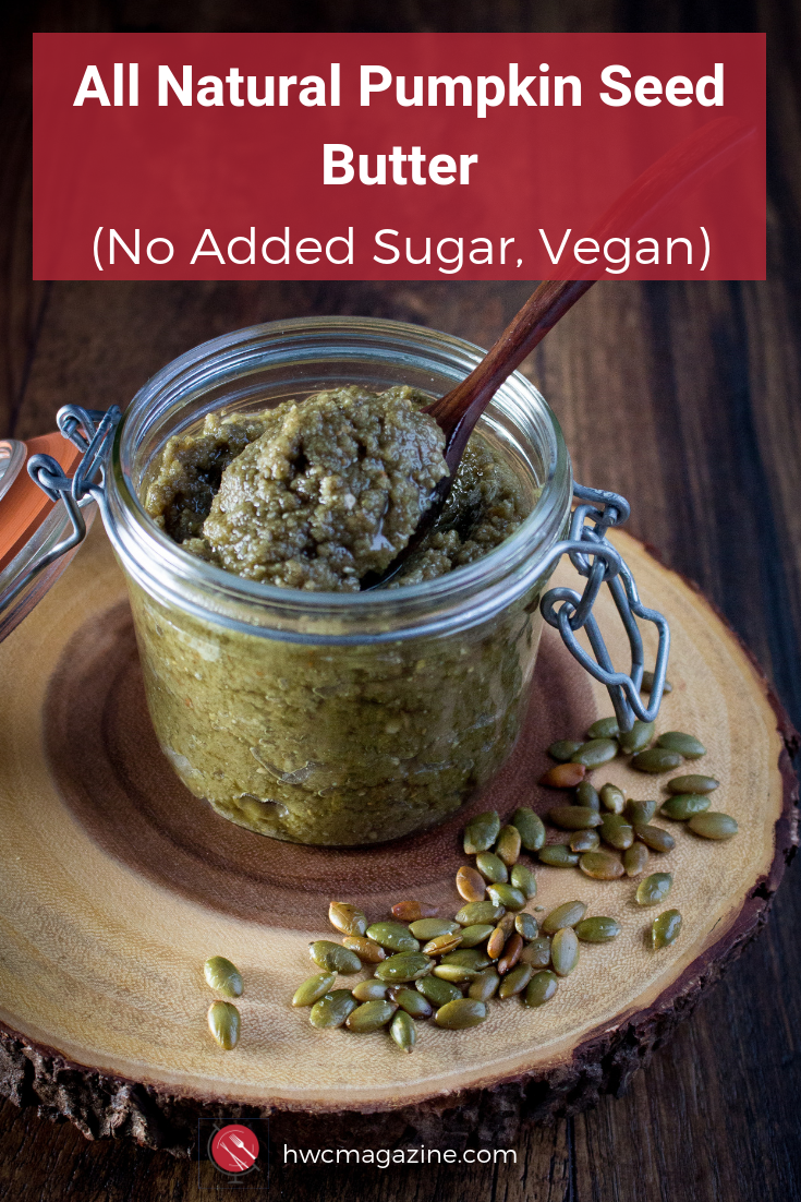 Roasted Pumpkin Seed Butter is a homemade creamy and nutty flavored butter made with roasted pepitas with NO ADDED SUGAR. Fabulous on toast, spread on fruit and delicious in sauces. #easy #homemade #pumpkin #seed #butter #snack #topping #howto /https://www.hwcmagazine.com