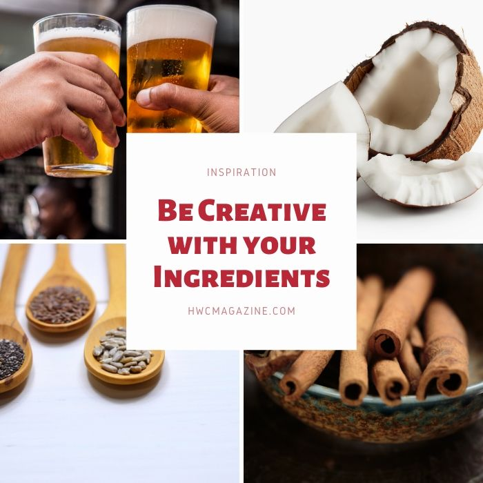 Be Creative with your ingredients, beer, coconut, cinnamon and chia seeds.