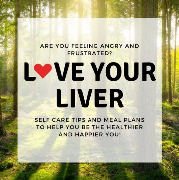 Are you feeling angry and frustrated? Love your liver. Self care tips and meal plans for the healthier and happier you.